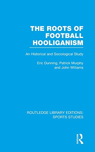 The Roots of Football Hooliganism (RLE Sports Studies): An Historical and Sociological Study (Routledge Library Editions: Sports Studies)