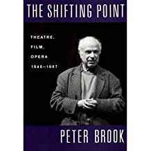 [(The Shifting Point: Theatre, Film, Opera 1946-1987)] [Author: Peter Brook] published on (March, 1994)