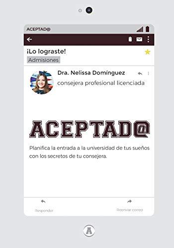 Aceptad@: Planifica la entrada a la universidad de tus sueños con los secretos de tu consejera por Dra Nelissa Dominguez