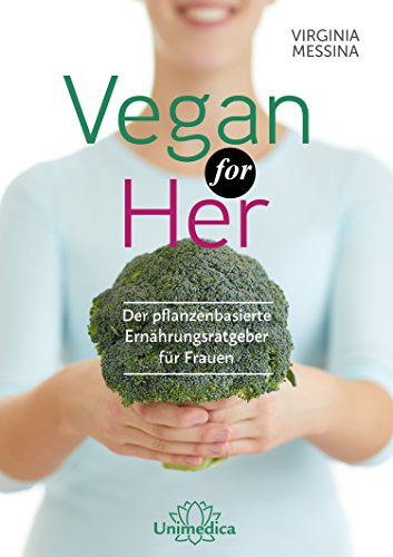 Vegan for Her- E-Book: Der pflanzenbasierte Ernährungsratgeber für Frauen
