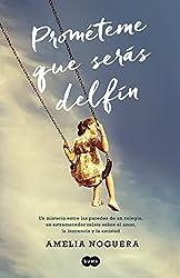 Prométeme que serás delfín: Un misterio entre las paredes de un colegio, un estremecedor relato sobre el amor, la inocencia y la amistad