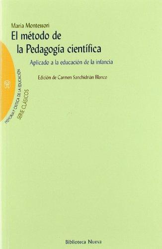 El método de la pedagogía científica: Aplicado a la educación de la infancia (Memoria y crítica de la educación)