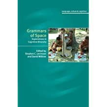 Grammars of Space: Explorations in Cognitive Diversity (Language Culture and Cognition, Band 6)