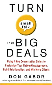 Turn Small Talk into Big Deals: Using 4 Key Conversation Styles to Customize Your Networking Approach, Build R