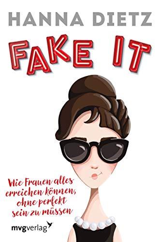 Fake it: Wie Frauen alles erreichen können, ohne perfekt sein zu müssen