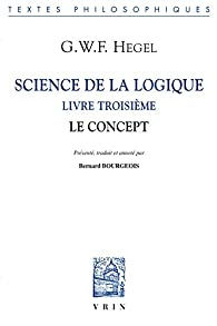Science de la logique : Tome 3, Le concept par Georg Wilhelm Friedrich Hegel
