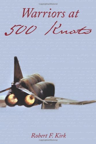 Warriors at 500 Knots: Intense Stories of Valiant Crews Flying the Legendary F-4 Phantom II in the Vietnam Air War. by Robert F. Kirk (26-Apr-2011) Paperback
