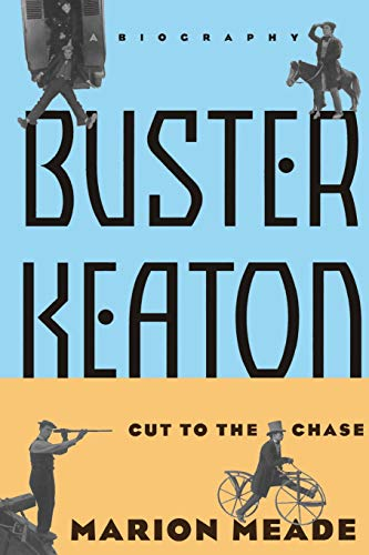 Buster Keaton: Cut To The Chase: A Biography