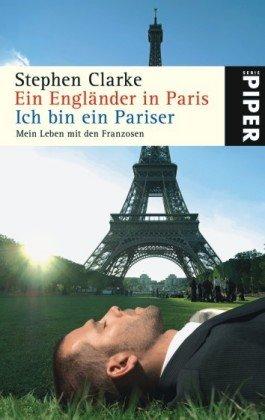 Ein Engländer in Paris - Ich bin ein Pariser: Mein Leben mit den Franzosen