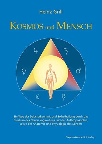 Buchcover Kosmos und Mensch: Ein Weg der Selbsterkenntnis und Selbstheilung durch das Studium des Neuen Yogawillen und der Anthroposophie, sowie der Anatomie und Physiologie des Körpers