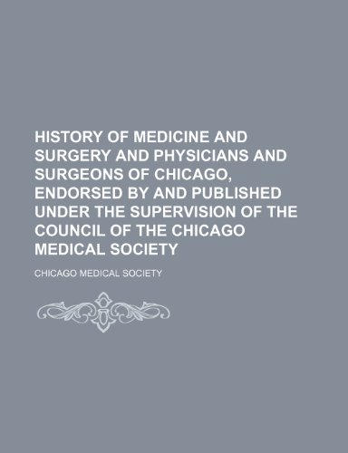 history-of-medicine-and-surgery-and-physicians-and-surgeons-of-chicago-endorsed-by-and-published-und