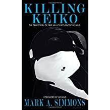 Killing Keiko: The True Story of Free Willy's Return to the Wild by Simmons, Mark (2014) Paperback