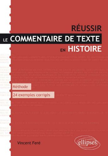 Réussir le Commentaire de Texte en Histoire Méthode & 24 Exemples Corrigés par Vincent Feré