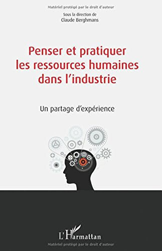 Penser et pratiquer les ressources humaines dans l'industrie: Un partage d'expérience par Claude Berghmans