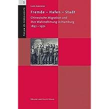Fremde - Hafen - Stadt. Chinesische Migration und ihre Wahrnehmung in Hamburg 1897-1972