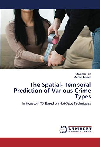 The Spatial- Temporal Prediction of Various Crime Types: In Houston, TX Based on Hot-Spot Techniques