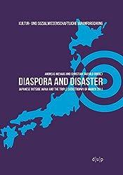 Diaspora and Disaster: Japanese Outside Japan and the Triple Catastrophy of March 2011 (Kultur- und Sozialwissenschaftliche Japanforschung)