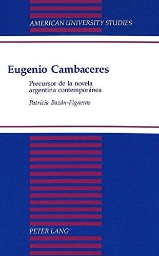 Eugenio Cambaceres: Precursor de la novela argentina contemporánea (American University Studies Series 22: Latin American Studies)