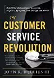 [ The Customer Service Revolution: Overthrow Conventional Business, Inspire Employees, and Change the World Dijulius, John ( Author ) ] { Hardcover } 2015