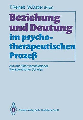 Beziehung und Deutung im psychotherapeutischen Prozeß: Aus der Sicht verschiedener therapeutischer Schulen
