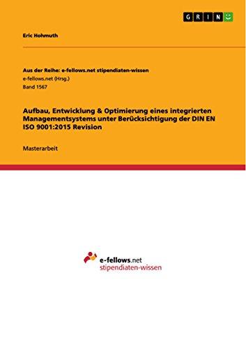 Aufbau, Entwicklung & Optimierung eines integrierten Managementsystems unter Berücksichtigung der DIN EN ISO 9001:2015 Revision (Aus der Reihe: e-fellows.net stipendiaten-wissen) thumbnail