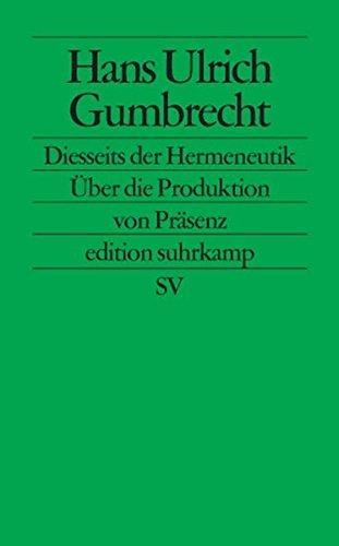 Diesseits der Hermeneutik: Über die Produktion von Präsenz (edition suhrkamp, Band 2364)