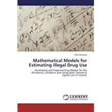 Mathematical Models for Estimating Illegal Drug Use: Developing and Implementing Models for the Prevalence, Incidence and Geographic Spread of Opiate Use in Ireland.