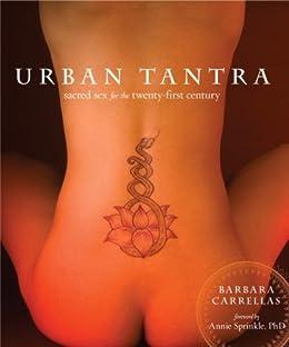 Urban Tantra: Sacred Sex for the Twenty-First Century von [Carrellas, Barbara]