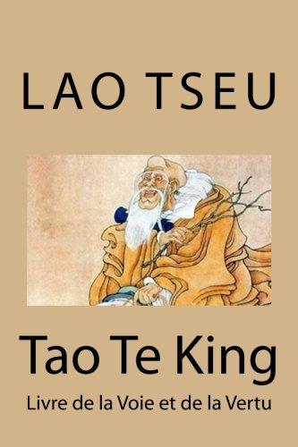 Tao Te King: Livre de la Voie et de la Vertu par Lao Tseu