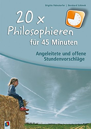 20 x Philosophieren für 45 Minuten: Angeleitete und offene Stundenvorschläge