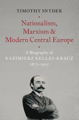 Nationalism, Marxism, and Modern Central Europe: A Biography of Kazimierz Kelles-Krauz, 1872-1905 por Timothy Snyder