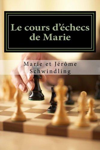Le cours d'échecs de Marie: Comment mieux réfléchir aux échecs pour ne plus se faire mater, perdre des pièces ou faire des erreurs de calcul. par Marie Schwindling