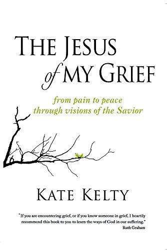 the-jesus-of-my-grief-from-pain-to-peace-through-visions-of-the-savior-english-edition