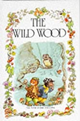 The Wild Wood (The wind in the willows library) by Kenneth Grahame (1990-12-06)