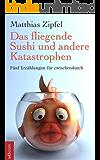 Das fliegende Sushi und andere Katastrophen