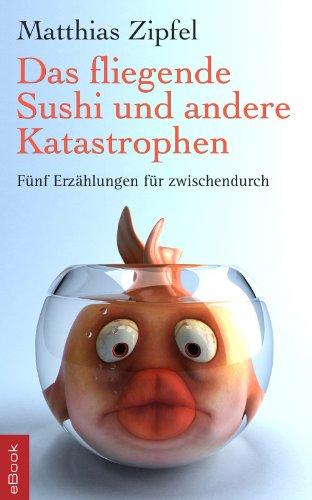 Buchseite und Rezensionen zu 'Das fliegende Sushi und andere Katastrophen' von Matthias Zipfel