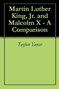 a comparison of martin luther king and malcolm x two african american icons In comparison, martin luther king jr was an advocate for using passive resistance to further the african-american equality movement malcolm x criticised king for teaching black people to be .