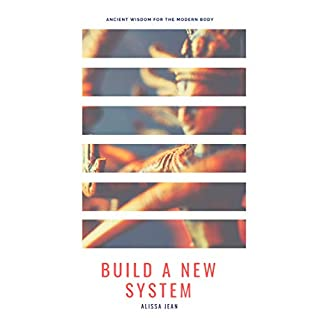 Build A New System: Ancient wisdom for the modern body. (English Edition)