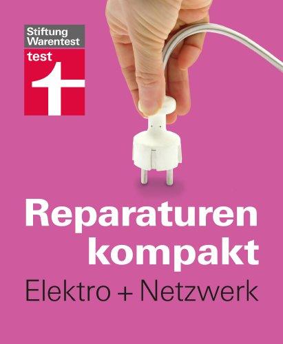 Reparaturen kompakt - Elektro + Netzwerk: Steckdose legen, Stromleitung reparieren, Wohnung vernetzen ... -