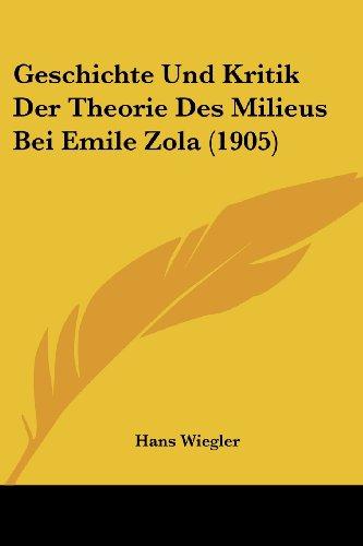 Geschichte Und Kritik Der Theorie Des Milieus Bei Emile Zola (1905)