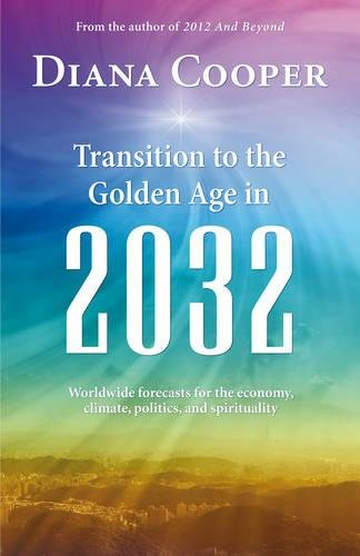 Transition to the Golden Age in 2032: Worldwide Economic, Climate, Political, and Spiritual Forecasts por Diana Cooper
