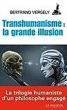 Transhumanisme : la grande illusion par Vergely