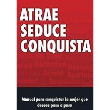 Manual de Seduccion: Atrae Seduce y Conquista