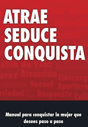Manual de Seduccion: Atrae Seduce y Conquista por J Valvas