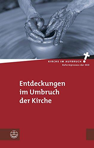 Entdeckungen im Umbruch der Kirche (Kirche im Aufbruch (KiA) 21)