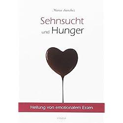 Sehnsucht und Hunger: Heilung von emotionalem Essen. Neue überarbeitete Auflage.