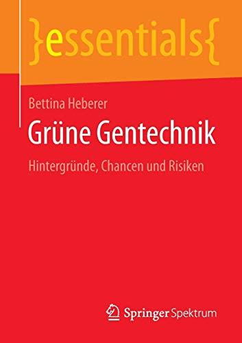 Grüne Gentechnik: Hintergründe, Chancen und Risiken (essentials)