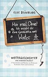 Hör mal, Oma! Ich erzähle dir eine Geschichte vom Winter: Wintergeschichten - von Kindern erzählt
