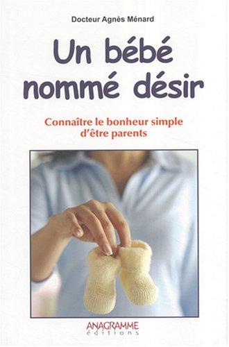 Un bébé nommé désir par Agnès MENARD (Dr)
