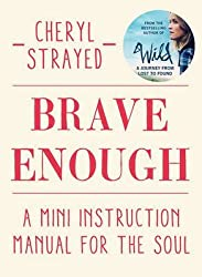 [(Brave Enough : A Mini Instruction Manual for the Soul)] [By (author) Cheryl Strayed] published on (November, 2015)